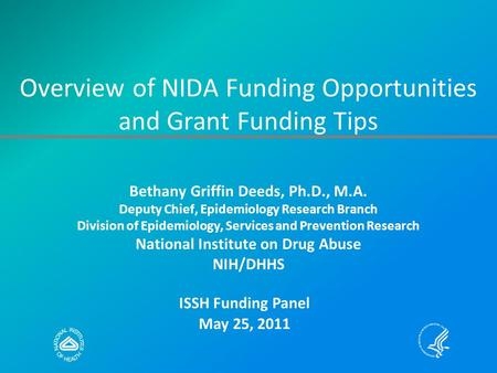Overview of NIDA Funding Opportunities and Grant Funding Tips Bethany Griffin Deeds, Ph.D., M.A. Deputy Chief, Epidemiology Research Branch Division of.