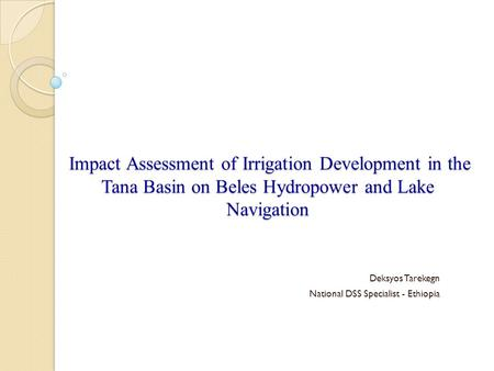 Impact Assessment of Irrigation Development in the Tana Basin on Beles Hydropower and Lake Navigation Impact Assessment of Irrigation Development in the.