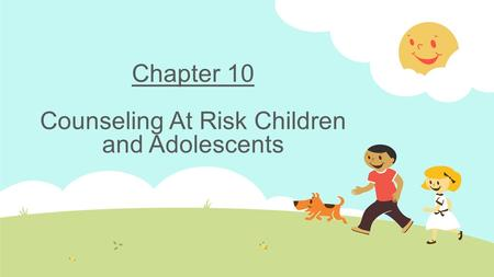 Chapter 10 Counseling At Risk Children and Adolescents.
