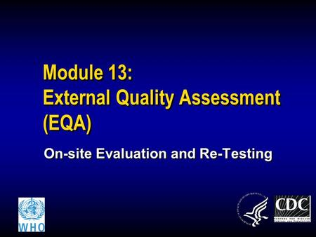 Module 13: External Quality Assessment (EQA) On-site Evaluation and Re-Testing.