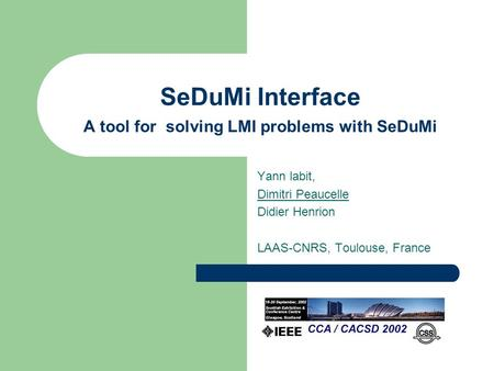 SeDuMi Interface A tool for solving LMI problems with SeDuMi Yann labit, Dimitri Peaucelle Didier Henrion LAAS-CNRS, Toulouse, France.
