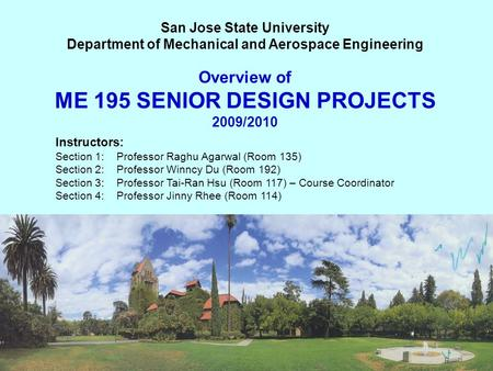 Overview of ME 195 SENIOR DESIGN PROJECTS 2009/2010 San Jose State University Department of Mechanical and Aerospace Engineering Instructors: Section 1: