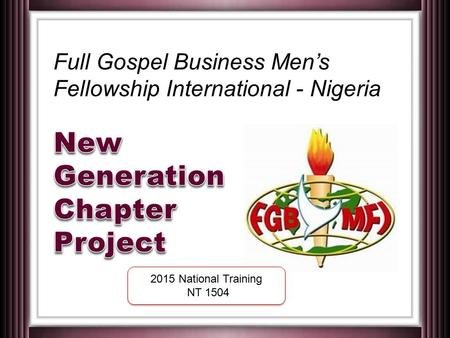 Full Gospel Business Men's Fellowship International - Nigeria 2015 National Training NT 1504 2015 National Training NT 1504.