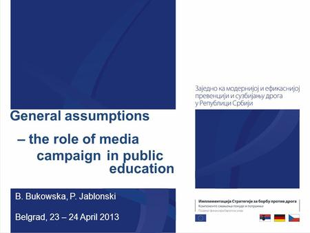 General assumptions – the role of media campaign in public education B. Bukowska, P. Jablonski Belgrad, 23 – 24 April 2013.