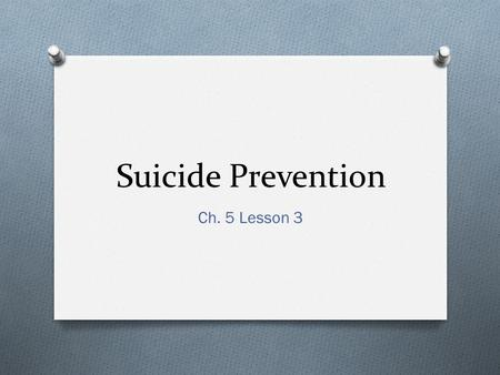 Suicide Prevention Ch. 5 Lesson 3. Case Scenario O Alex has been feeling down lately. Even though Alex is a good student, he failed several important.