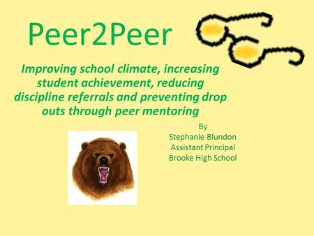 Peer2Peer Improving school climate, increasing student achievement, reducing discipline referrals and preventing drop outs through peer mentoring By Stephanie.