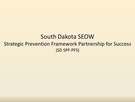 South Dakota SEOW Strategic Prevention Framework Partnership for Success (SD SPF-PFS)