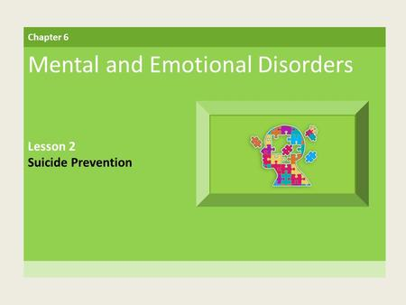 Chapter 6 Mental and Emotional Disorders Lesson 2 Suicide Prevention.
