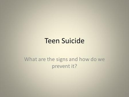 Teen Suicide What are the signs and how do we prevent it?