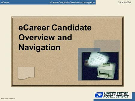 ECareereCareer Candidate Overview and Navigation ©2005 USPS All rights reserved. Slide 1 of 26 eCareer Candidate Overview and Navigation.