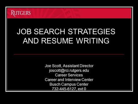 Joe Scott, Assistant Director Career Services Career and Interview Center Busch Campus Center 732-445-6127, ext 0 JOB SEARCH STRATEGIES.