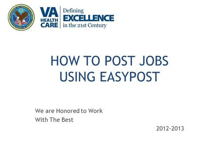 HOW TO POST JOBS USING EASYPOST We are Honored to Work With The Best 2012-2013.