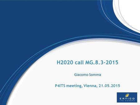 H2020 call MG.8.3-2015 Giacomo Somma P4ITS meeting, Vienna, 21.05.2015.