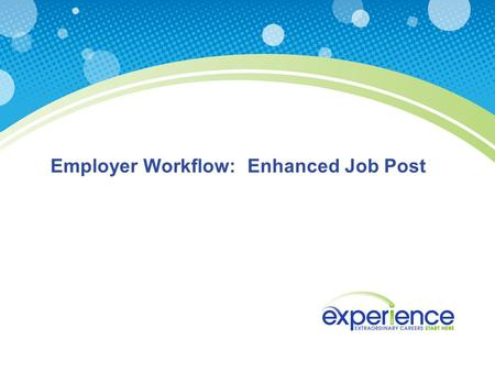 Employer Workflow: Enhanced Job Post. Linked Employers: Enter login credentials and click Login Unlinked Employers: Click Create an Account Access School-Specific.