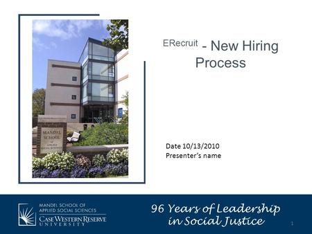 ERecruit - New Hiring Process Date 10/13/2010 Presenter's name 96 Years of Leadership in Social Justice 1.