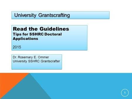 1 University Grantscrafting Read the Guidelines Tips for SSHRC Doctoral Applications 2015 Read the Guidelines Tips for SSHRC Doctoral Applications 2015.