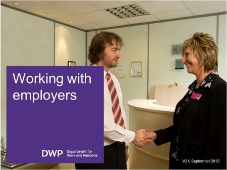 Working with employers V2.0 September 2012. What we do We work with employers to help them fill their vacancies We work with people to help connect them.