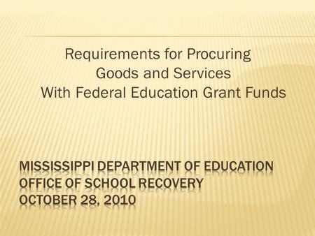 Requirements for Procuring Goods and Services With Federal Education Grant Funds.