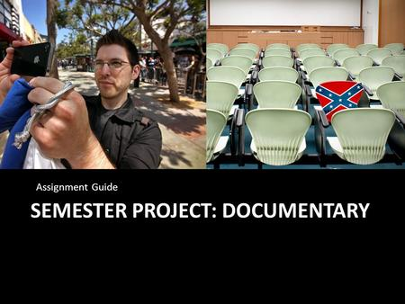 SEMESTER PROJECT: DOCUMENTARY Assignment Guide. The Purpose To creatively gain insight into intercultural concepts and interactions in our own communities.