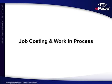 Www.pace2020.com | See the possibilities… Job Costing & Work In Process.