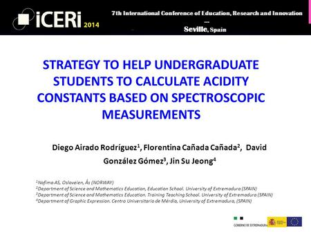 STRATEGY TO HELP UNDERGRADUATE STUDENTS TO CALCULATE ACIDITY CONSTANTS BASED ON SPECTROSCOPIC MEASUREMENTS Diego Airado Rodríguez 1, Florentina Cañada.