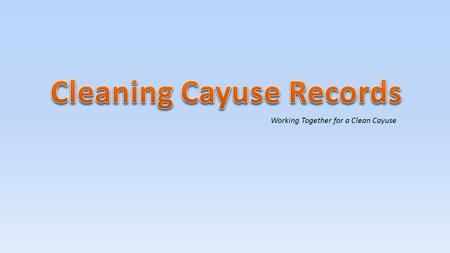 Working Together for a Clean Cayuse Documents you need before you start Budget Budget justification Narrative Cost share (if available) Conflict of interest.