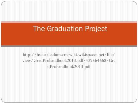view/GradProhandbook2013.pdf/429564668/Gra dProhandbook2013.pdf The Graduation Project.