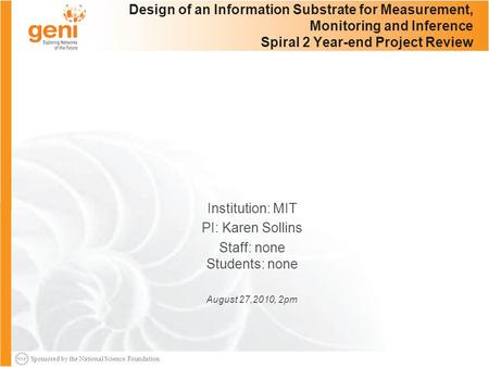 Sponsored by the National Science Foundation Design of an Information Substrate for Measurement, Monitoring and Inference Spiral 2 Year-end Project Review.