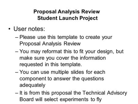 User notes: –Please use this template to create your Proposal Analysis Review –You may reformat this to fit your design, but make sure you cover the information.