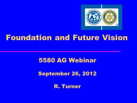 Foundation and Future Vision 5580 AG Webinar September 26, 2012 R. Turner.