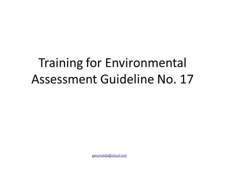 Training for <strong>Environmental</strong> Assessment Guideline No. 17.