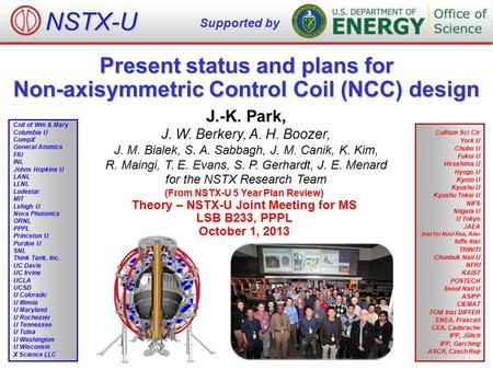 Supported by NSTX-U Present status and plans for Non-axisymmetric Control Coil (NCC) design J.-K. Park, J. W. Berkery, A. H. Boozer, J. M. Bialek, S. A.