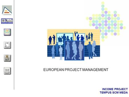 INCOME PROJECT TEMPUS SCM MEDA EUROPEAN PROJECT MANAGEMENT.