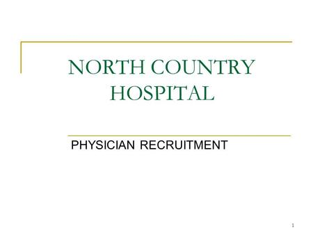 1 NORTH COUNTRY HOSPITAL PHYSICIAN RECRUITMENT. 2 Multi-tactic Approach Retained Search Contingency Search Advertising Job Posting on web sites CV mining.
