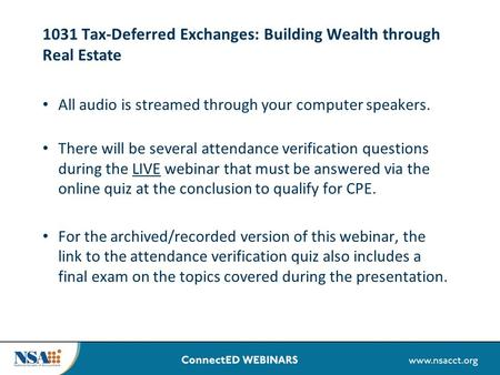1031 Tax-Deferred Exchanges: Building Wealth through Real Estate All audio is streamed through your computer speakers. There will be several attendance.