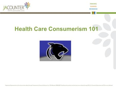 Health Care Consumerism 101. Agenda Consumer Directed Health Care Medical Plan Options Tax Deferred Savings HSA FSA Tools and Resources Questions and.