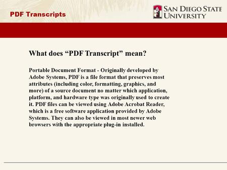 "PDF Transcripts What does ""PDF Transcript"" mean? Portable Document Format - Originally developed by Adobe Systems, PDF is a file format that preserves."