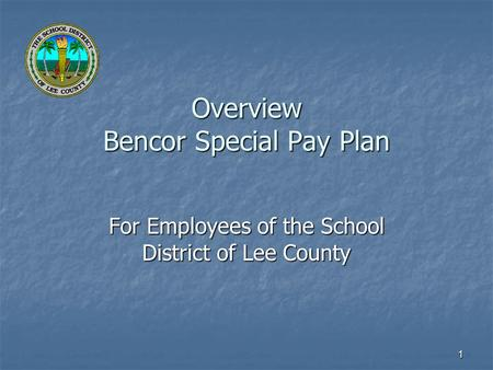 1 Overview Bencor Special Pay Plan For Employees of the School District of Lee County.