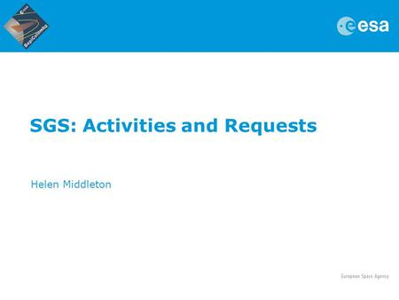 SGS: Activities and Requests Helen Middleton. Hermean Environment Working Group Meeting | SGS Team | Key Largo | 16/05/2013 | Slide 2 Contents 1.ESAC.