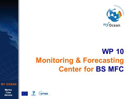 Marine Core Service MY OCEAN WP 10 Monitoring & Forecasting Center for BS MFC.