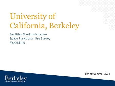 University of California, Berkeley Facilities & Administrative Space Functional Use Survey FY2014-15 Spring/Summer 2015.