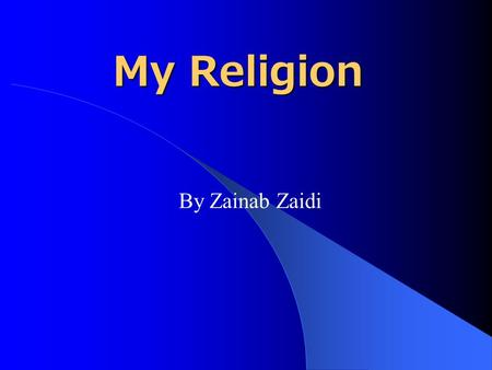 My Religion By Zainab Zaidi. My Favorite Islamic Sayings If you put your whole trust in God, as you ought, He most certainly will give you sustenance,