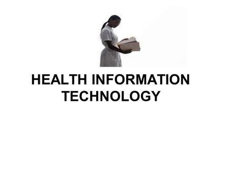 HEALTH INFORMATION TECHNOLOGY. What Is Health Information Technology Every time you receive health care, a record of your visit is kept. That record includes.