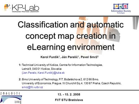 13. - 15. 2. 2008 FIIT STU Bratislava Classification and automatic concept map creation in eLearning environment Karol Furdík 1, Ján Paralič 1, Pavel Smrž.
