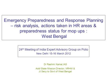 Emergency Preparedness and Response Planning – risk analysis, actions taken in HR areas & preparedness status for mop ups : West Bengal 24 th Meeting of.