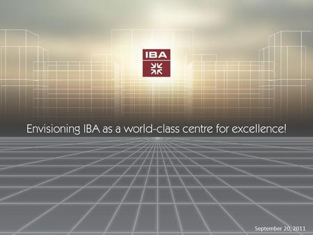 September 20, 2011. IBA Alumni UK Launch Agenda 6.00 pm Registration 6.30 pm Refreshments 7.00 pm Progress at IBA by Mr. Zafar Siddiqui (Director Alumni.
