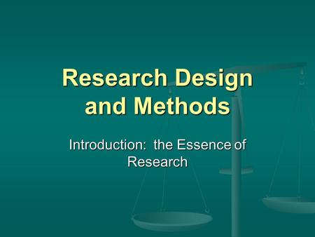 Research Design and Methods Introduction: the Essence of Research.