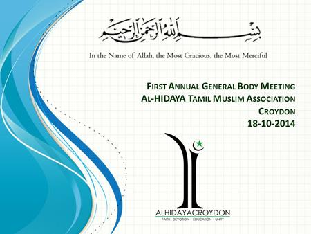 First Annual General Body Meeting Al-HIDAYA Tamil Muslim Association Croydon 18-10-2014 This template can be used as a starter file for presenting training.