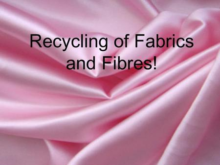 Recycling of Fabrics and Fibres!. Lifecycle of a Recycled Product! Old products are taken to charity shops, recycling banks etc. You purchase a textiles.
