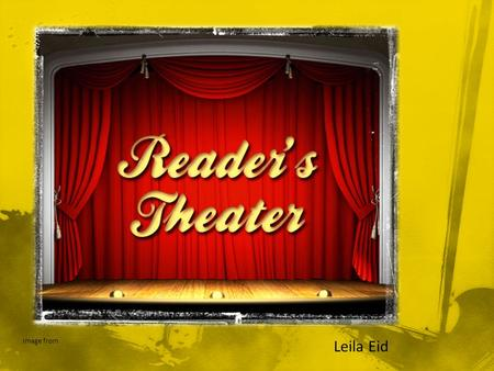 Leila Eid Image from. What is readers theatre? Why use readers theatre in your classroom? Getting started Five easy steps Possible problems/challenges.